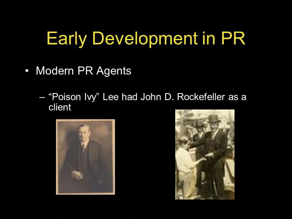 Early Development in PR Modern PR Agents –Poison Ivy Lee had John D. Rockefeller as a client (Ivy Ledbetter Lee)