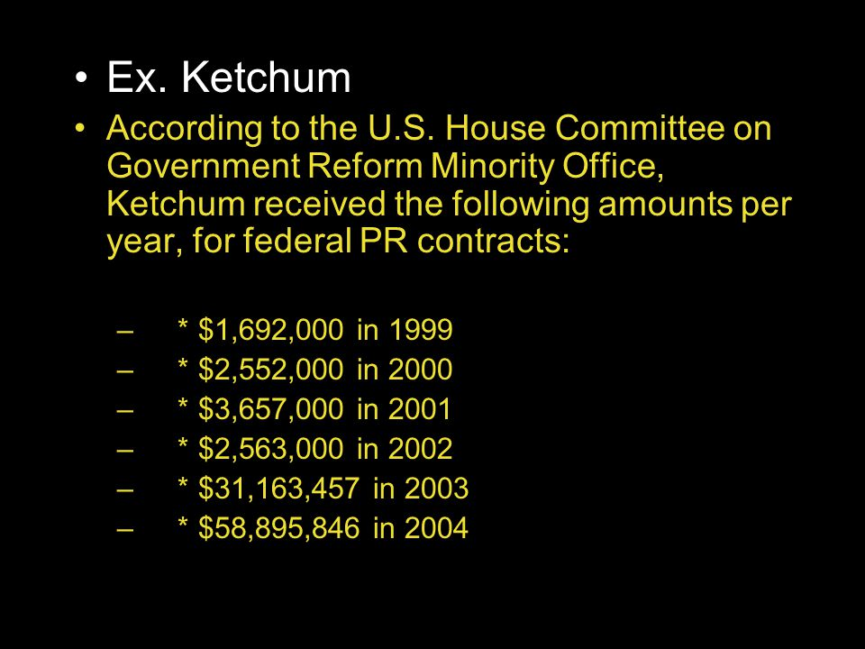 Ex. Ketchum According to the U.S. House Committee on Government Reform Minority Office, Ketchum received the following amounts per year, for federal P
