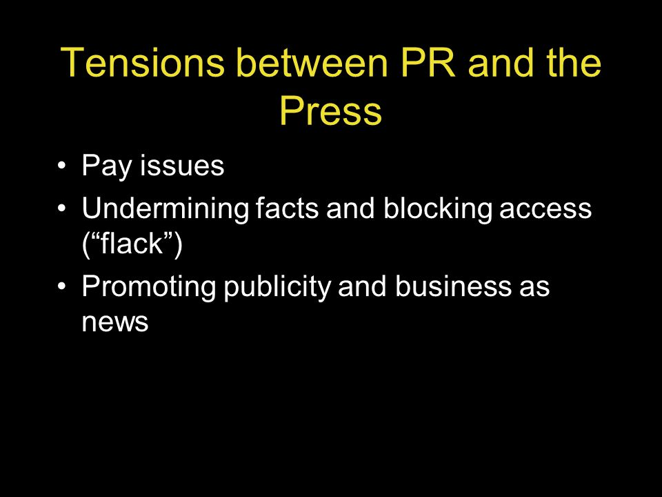 Tensions between PR and the Press Pay issues Undermining facts and blocking access (flack) Promoting publicity and business as news