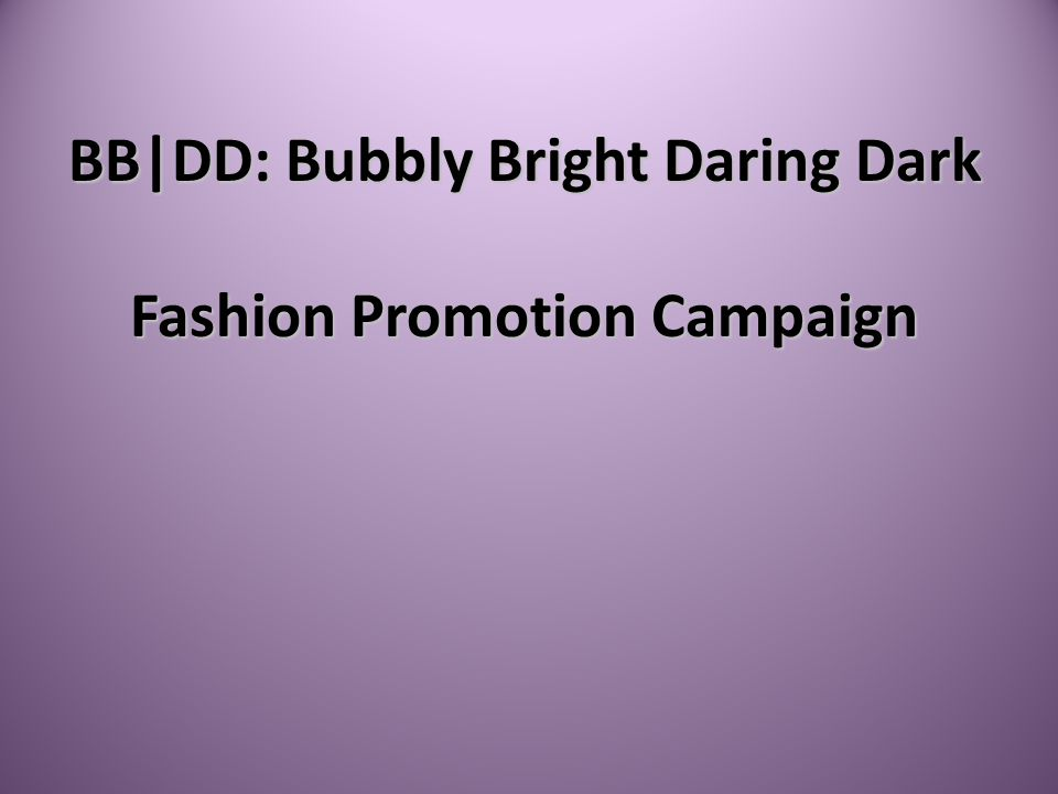 BB|DD: Bubbly Bright Daring Dark Fashion Promotion Campaign 224 N Murphy Ave Sunnyvale, CA 94086