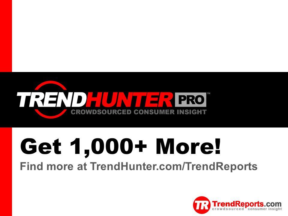 TREND HUNTER Get 1,000+ More! Find more at TrendHunter.com/TrendReports