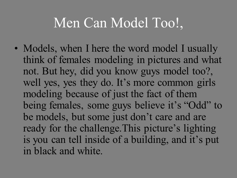 Men Can Model Too!, Models, when I here the word model I usually think of females modeling in pictures and what not.
