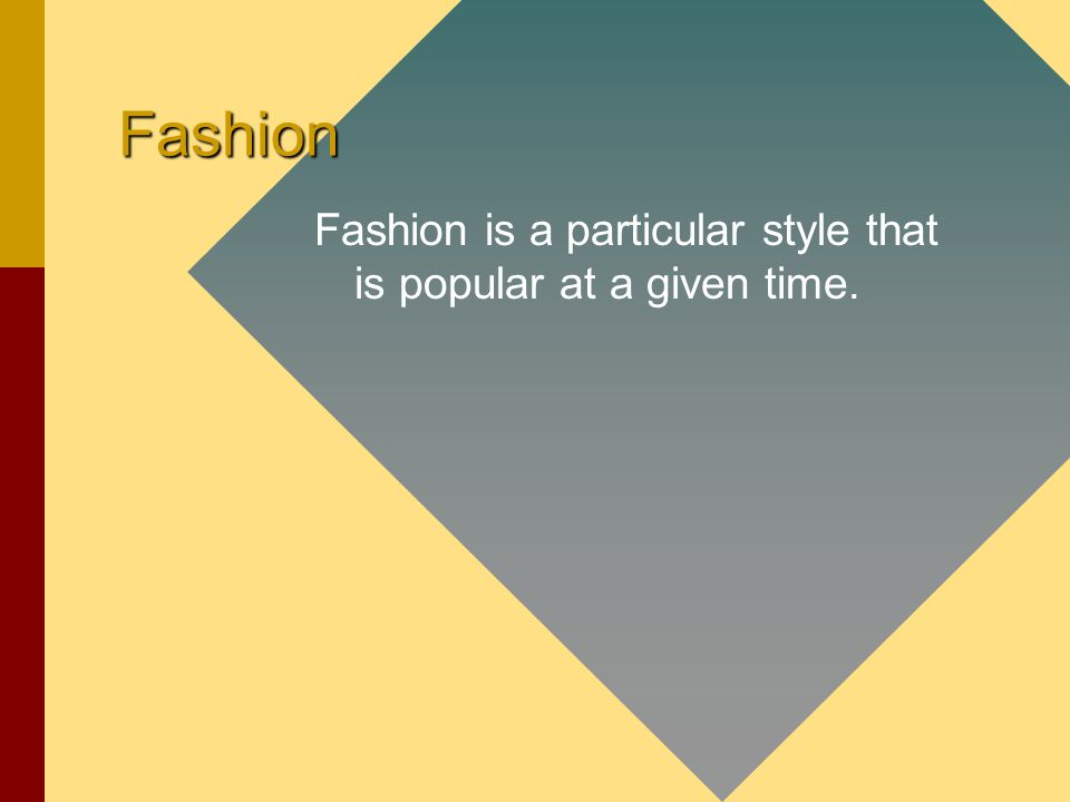 Fashion Fashion is a particular style that is popular at a given time.
