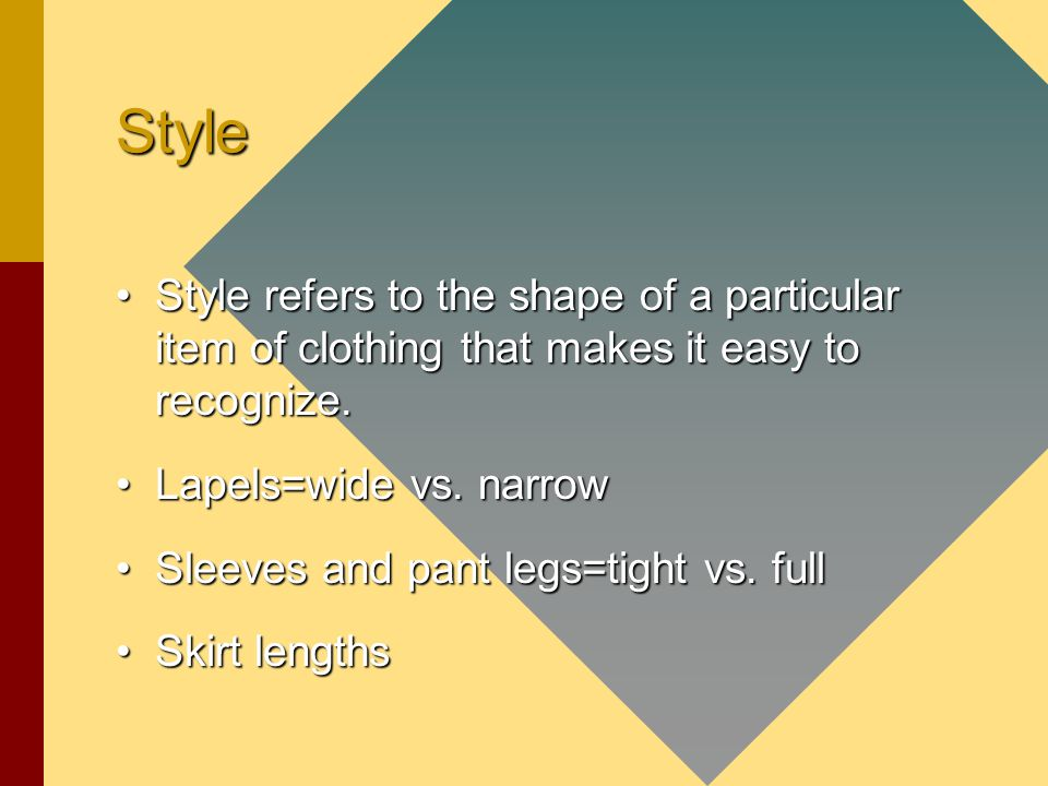 Style Style refers to the shape of a particular item of clothing that makes it easy to recognize.Style refers to the shape of a particular item of clothing that makes it easy to recognize.