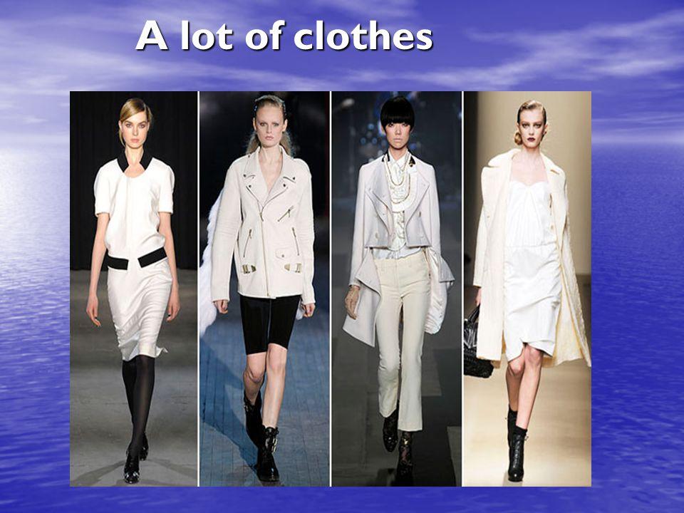 A lot of clothes A lot of clothes