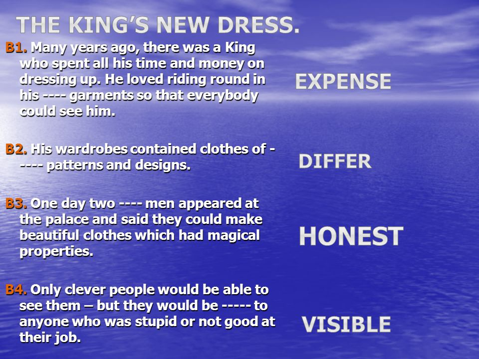 B1. Many years ago, there was a King who spent all his time and money on dressing up.