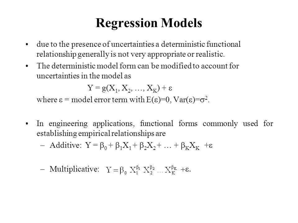 Regression Models due to the presence of uncertainties a deterministic functional relationship generally is not very appropriate or realistic.