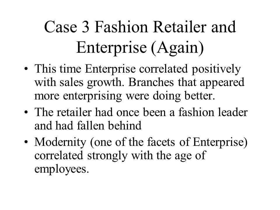 Case 3 Fashion Retailer and Enterprise (Again) This time Enterprise correlated positively with sales growth.