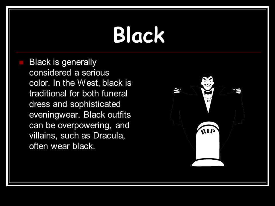 Black Black is generally considered a serious color.