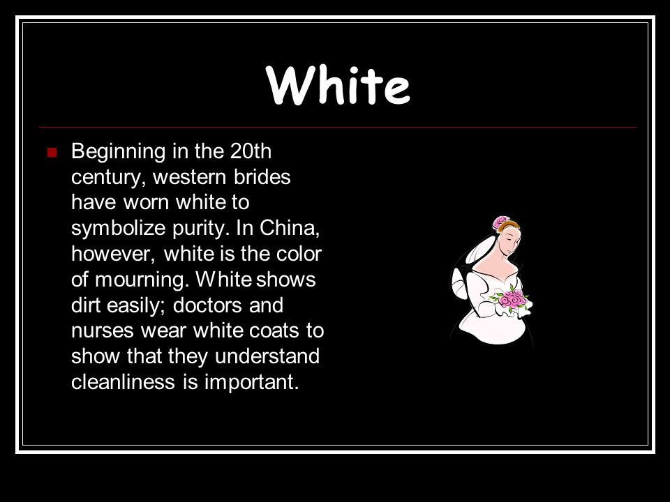 White Beginning in the 20th century, western brides have worn white to symbolize purity.