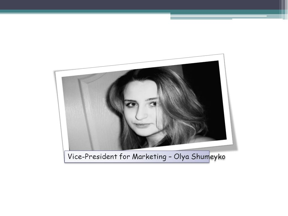 Vice-President for Marketing – Olya Shumeyko