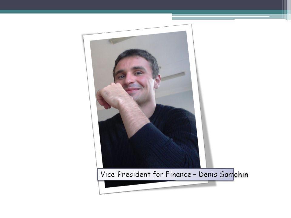 Vice-President for Finance – Denis Samohin