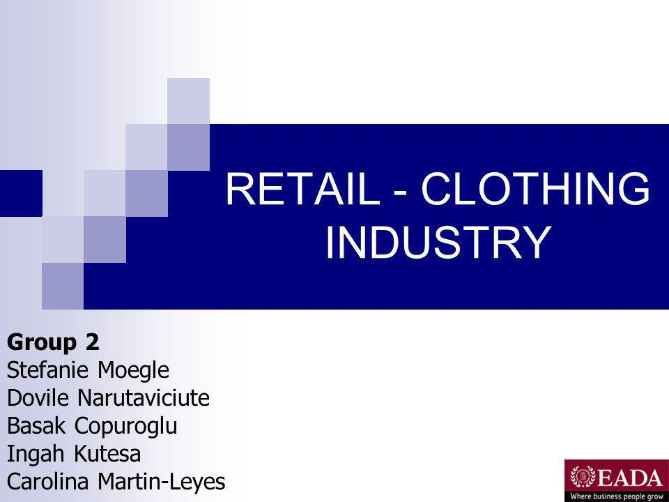 AGENDA Presentation of the Retail - Clothing Industry Evaluated Companies Retail - Clothing Industry Matrix Chosen Companies A deeper look at the Companies chosen.