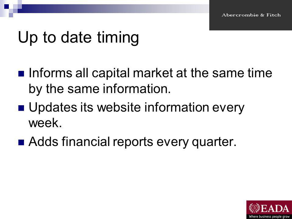 Up to date timing Informs all capital market at the same time by the same information.