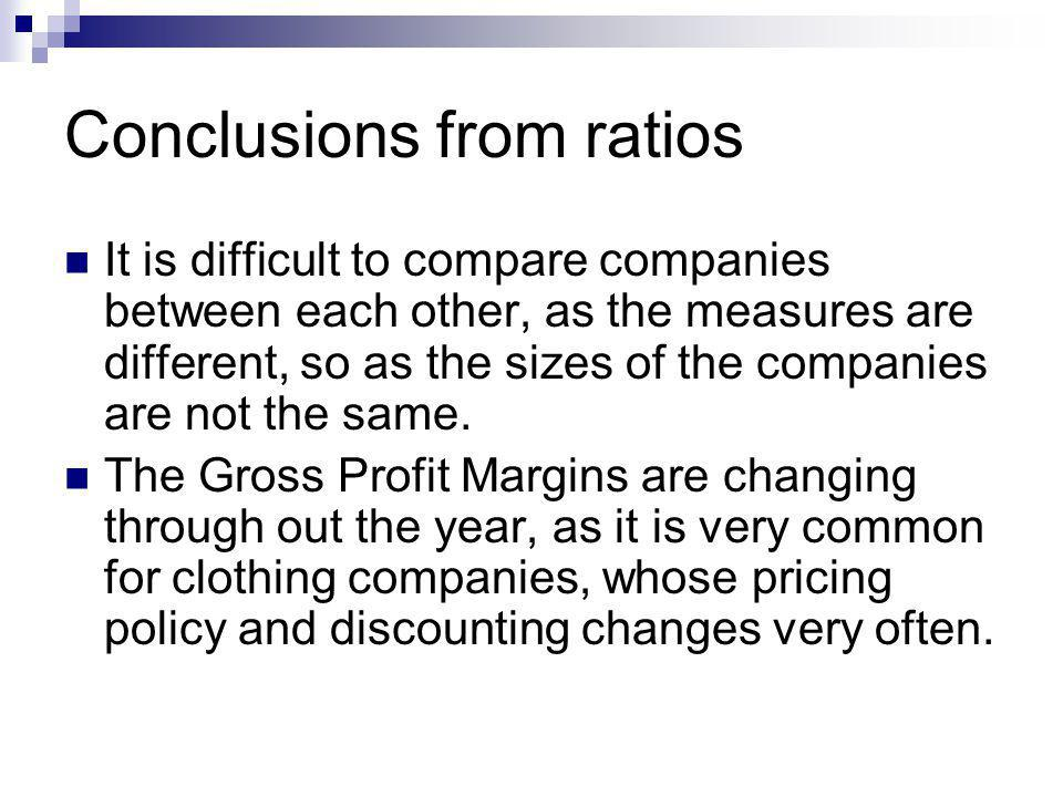 Conclusions from ratios It is difficult to compare companies between each other, as the measures are different, so as the sizes of the companies are not the same.