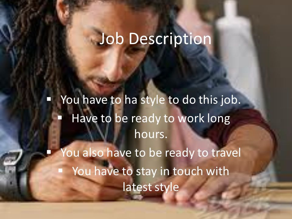 Job Description You have to ha style to do this job.