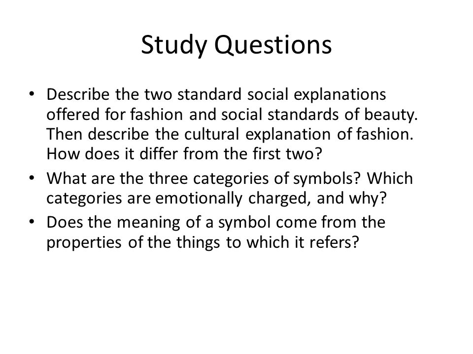 Study Questions Describe the two standard social explanations offered for fashion and social standards of beauty. Then describe the cultural explanati