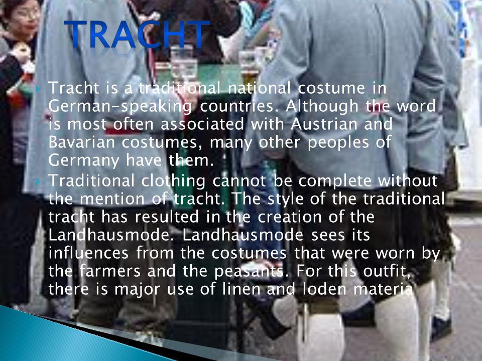 Tracht is a traditional national costume in German-speaking countries.