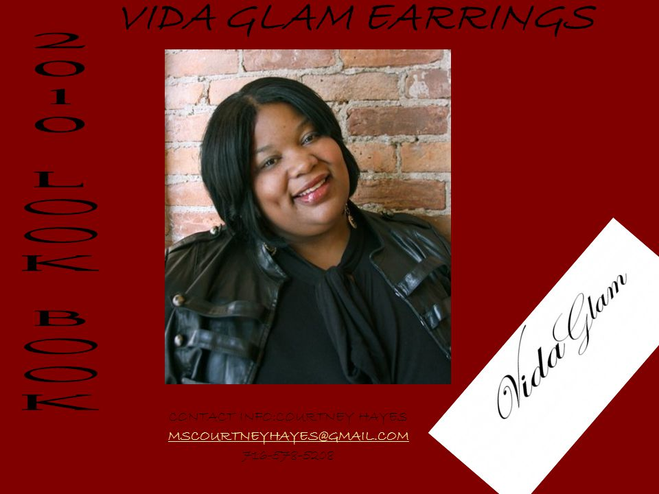 VIDA GLAM EARRINGS CONTACT INFO:COURTNEY HAYES MSCOURTNEYHAYES@GMAIL.COM 716-578-5208