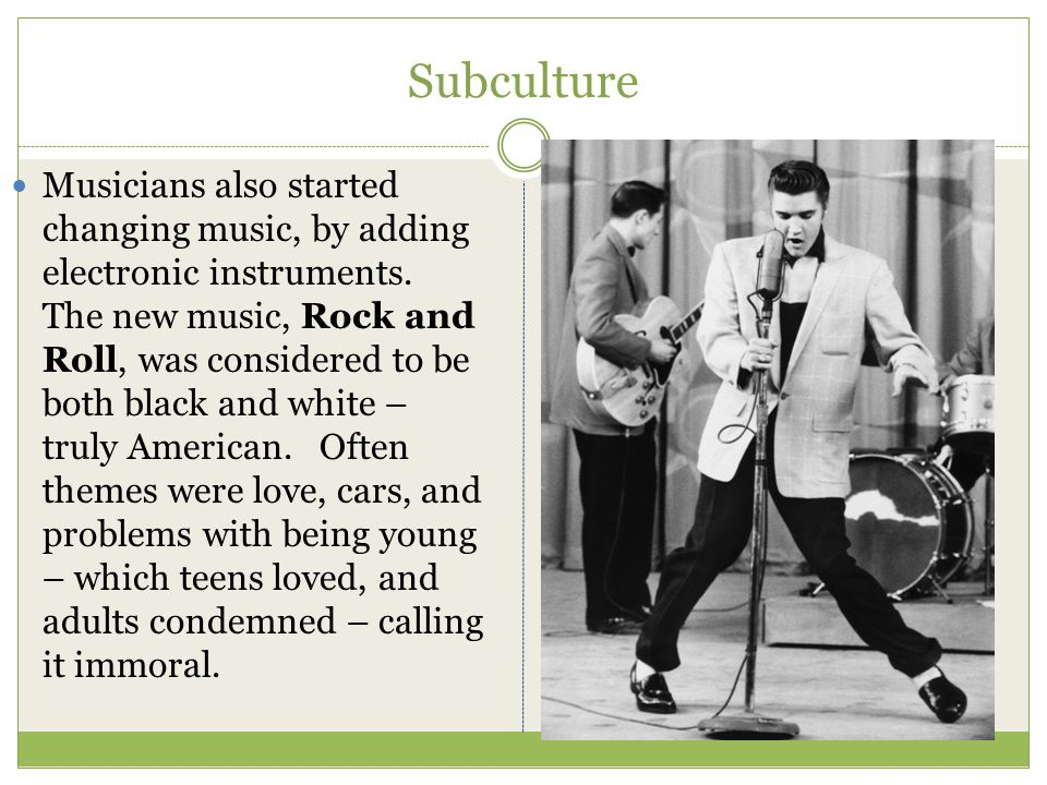 Subculture Musicians also started changing music, by adding electronic instruments. The new music, Rock and Roll, was considered to be both black and