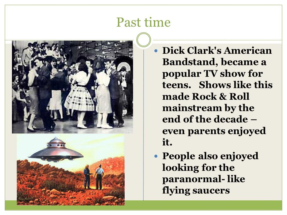 Past time Dick Clark's American Bandstand, became a popular TV show for teens. Shows like this made Rock & Roll mainstream by the end of the decade –