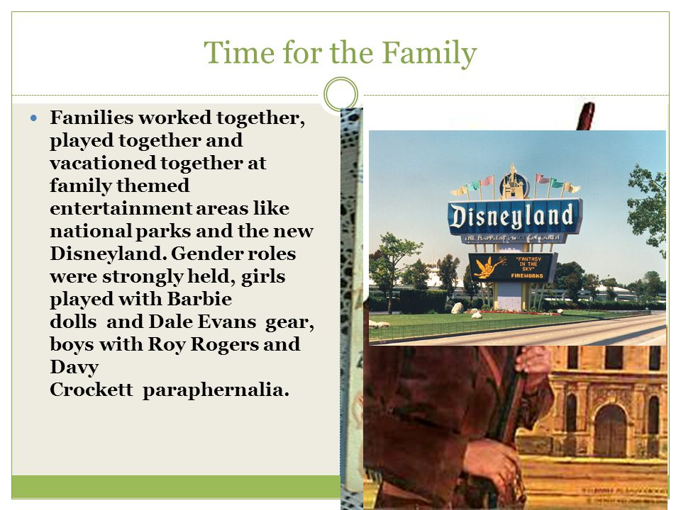 Time for the Family Families worked together, played together and vacationed together at family themed entertainment areas like national parks and the