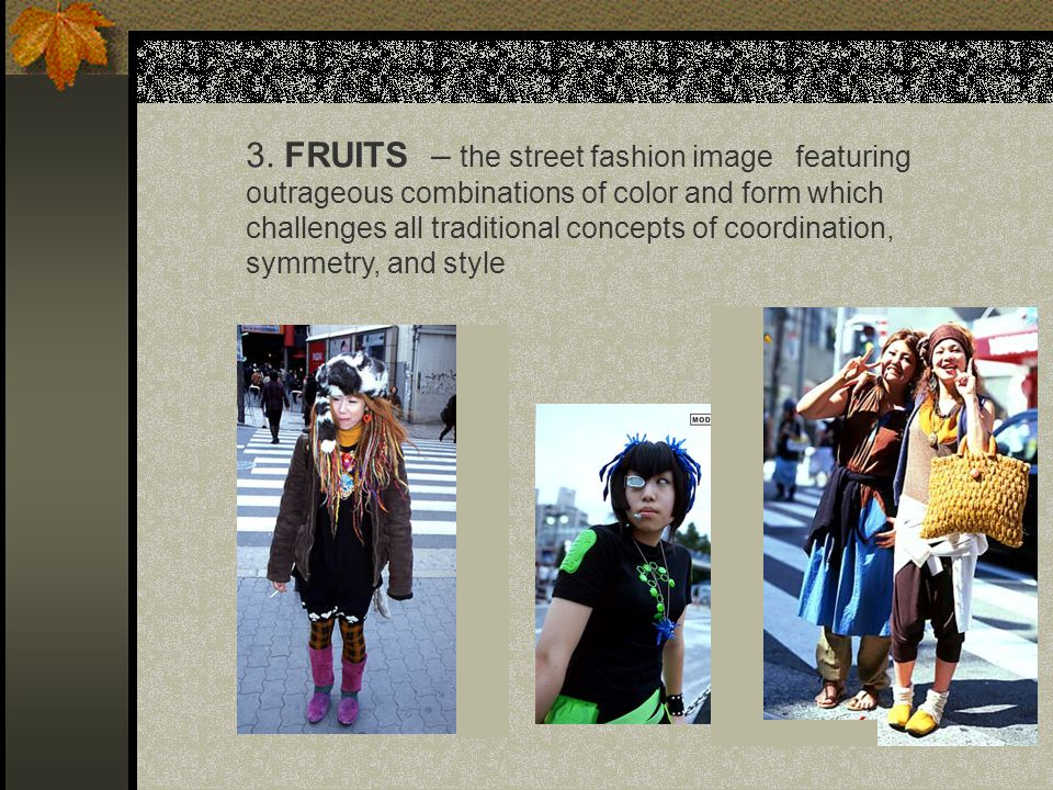 3. FRUITS – the street fashion image featuring outrageous combinations of color and form which challenges all traditional concepts of coordination, sy