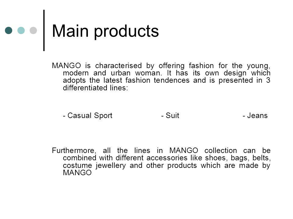 Main products MANGO is characterised by offering fashion for the young, modern and urban woman.