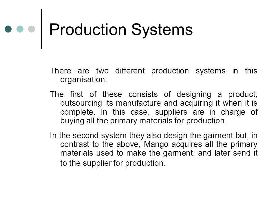 Production Systems There are two different production systems in this organisation: The first of these consists of designing a product, outsourcing it