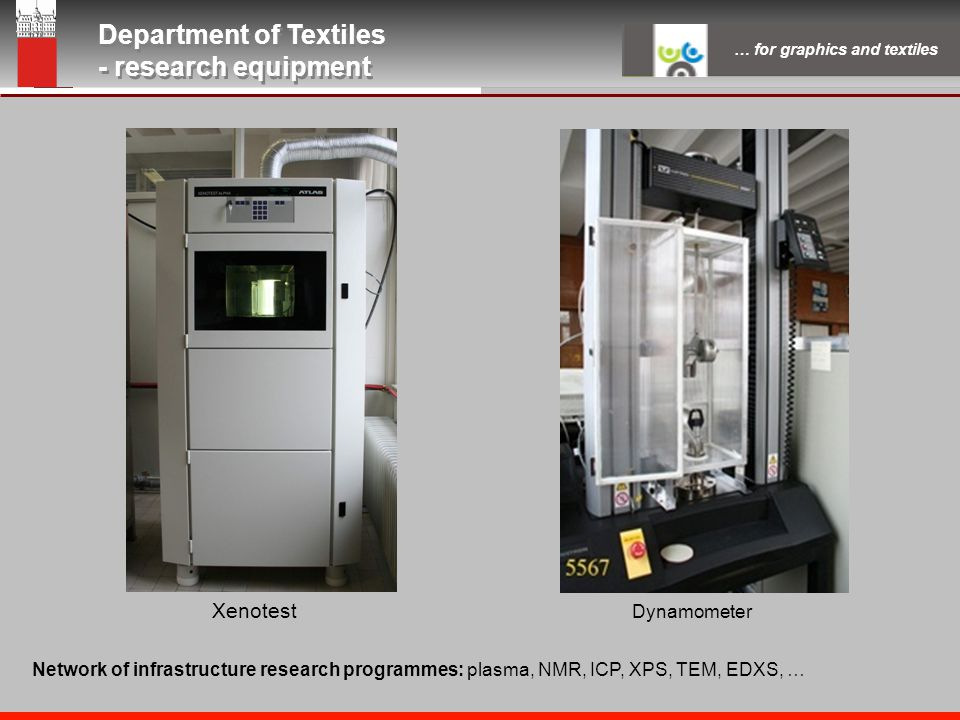 University of Ljubljana Faculty of Natural Sciences and Engineering Department of Textiles Snežniška 5, SI-1000 Ljubljana, Slovenia Department of Textiles - research equipment Department of Textiles - research equipment … for graphics and textiles FTIR SEM DMA UV/Vis spectrophotometer Eq.