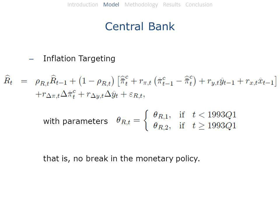 Central Bank – Inflation Targeting with parameters that is, no break in the monetary policy.