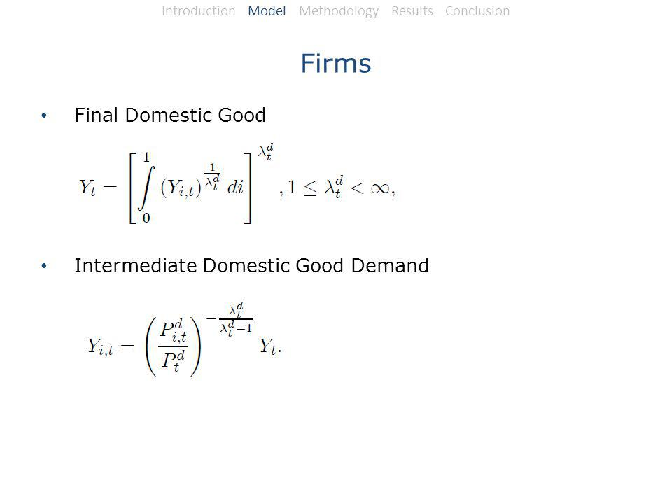 Firms Final Domestic Good Intermediate Domestic Good Demand Introduction Model Methodology Results Conclusion