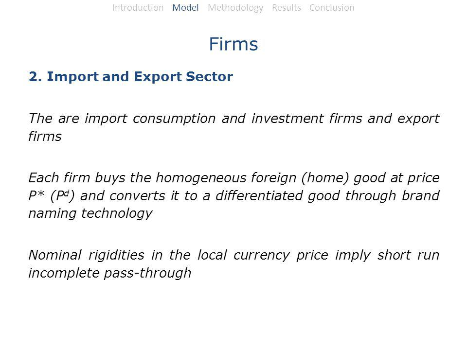 Firms 2. Import and Export Sector The are import consumption and investment firms and export firms Each firm buys the homogeneous foreign (home) good