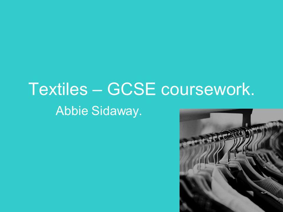 Textiles – GCSE coursework. Abbie Sidaway.