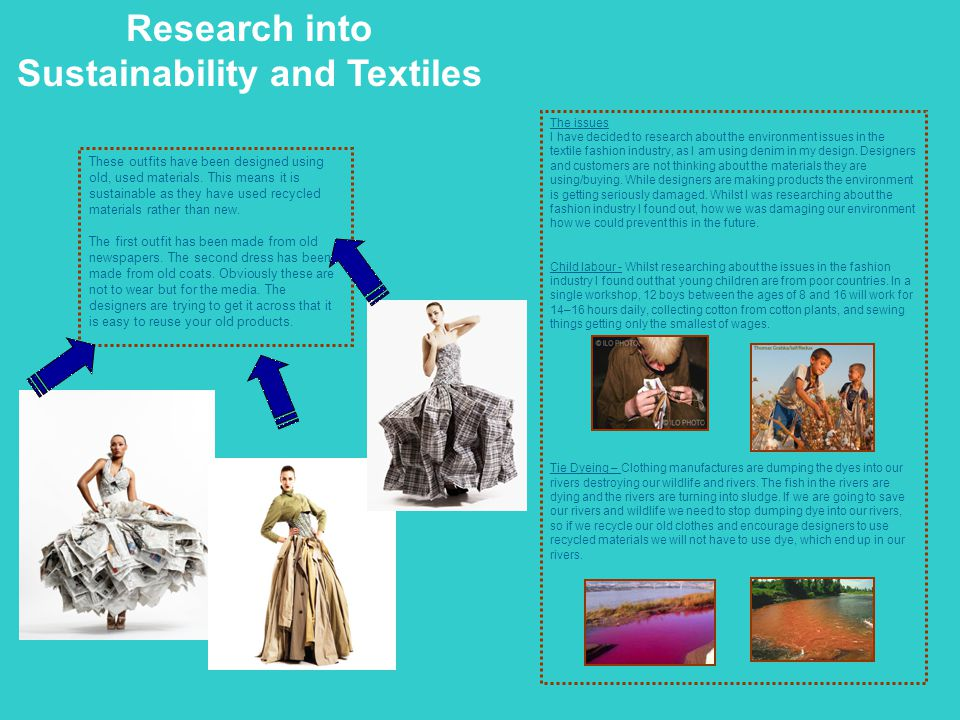 Research into Sustainability and Textiles These outfits have been designed using old, used materials. This means it is sustainable as they have used r