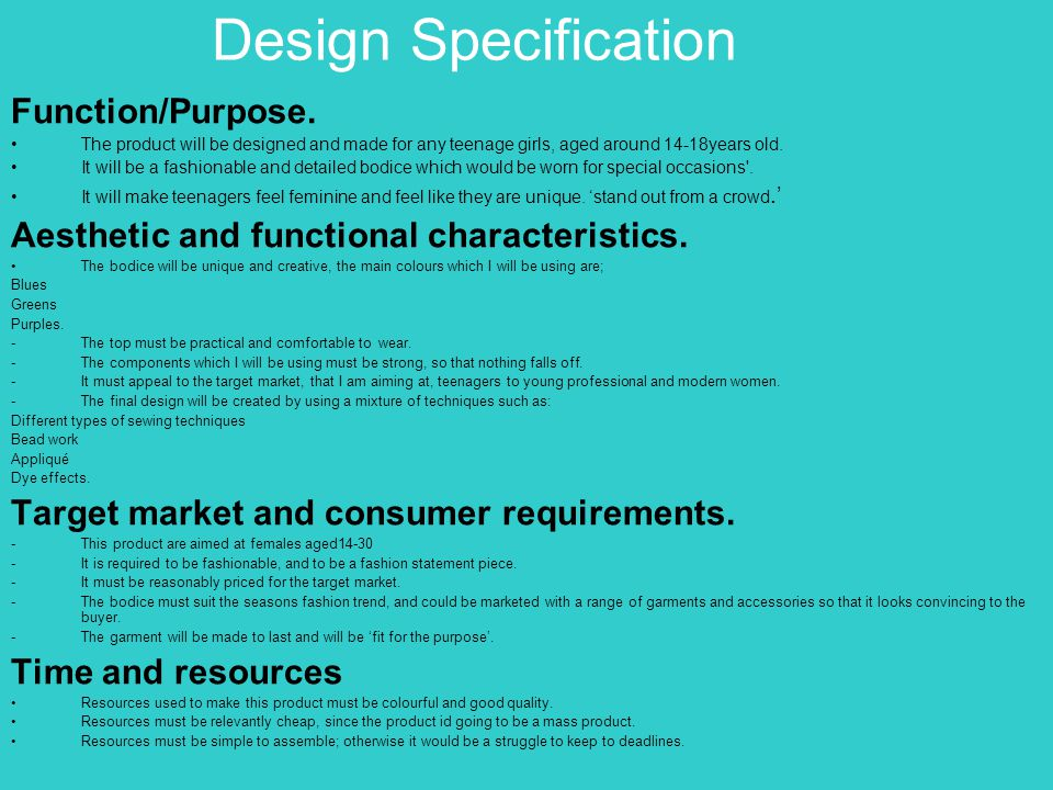 Design Specification Function/Purpose. The product will be designed and made for any teenage girls, aged around 14-18years old. It will be a fashionab