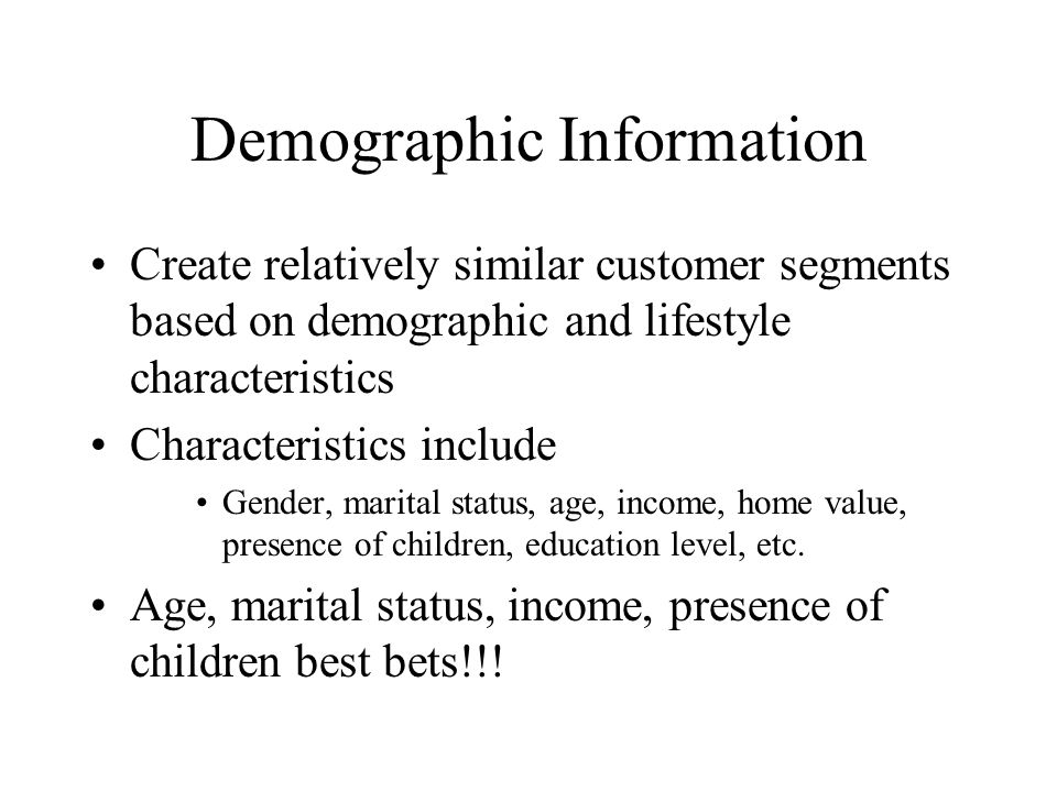 Demographic Information Create relatively similar customer segments based on demographic and lifestyle characteristics Characteristics include Gender,