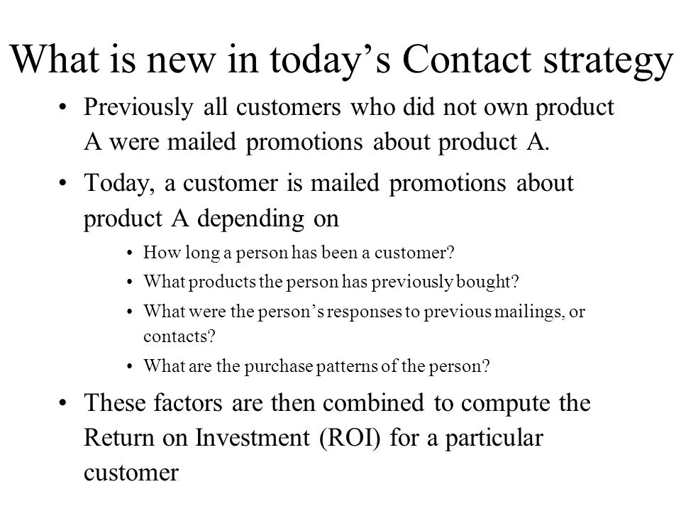 What is new in todays Contact strategy Previously all customers who did not own product A were mailed promotions about product A. Today, a customer is