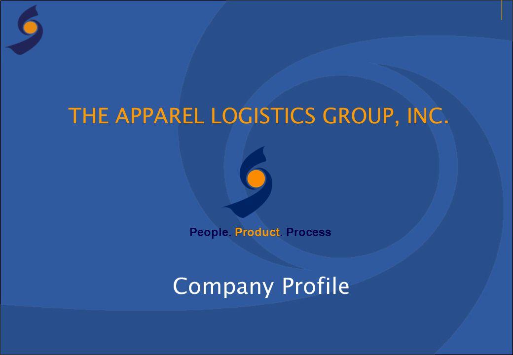 THE APPAREL LOGISTICS GROUP, INC. Company Profile People. Product. Process