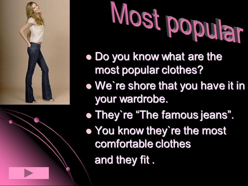 Do you know what are the most popular clothes. Do you know what are the most popular clothes.