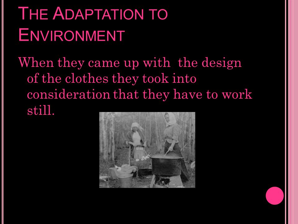 T HE A DAPTATION TO E NVIRONMENT When they came up with the design of the clothes they took into consideration that they have to work still.
