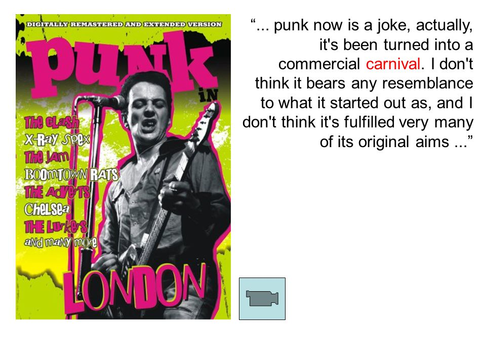 ...punk now is a joke, actually, it s been turned into a commercial carnival.