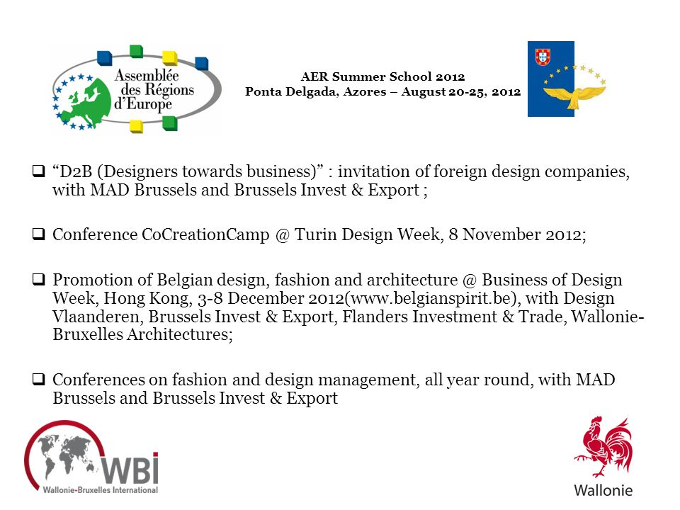 AER Summer School 2012 Ponta Delgada, Azores – August 20-25, 2012 D2B (Designers towards business) : invitation of foreign design companies, with MAD