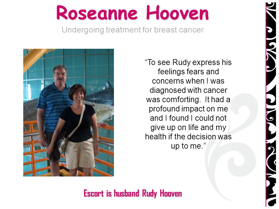 Roseanne Hooven Undergoing treatment for breast cancer To see Rudy express his feelings fears and concerns when I was diagnosed with cancer was comfor