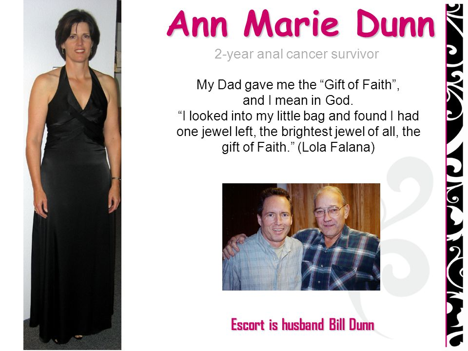 Ann Marie Dunn 2-year anal cancer survivor My Dad gave me the Gift of Faith, and I mean in God. I looked into my little bag and found I had one jewel