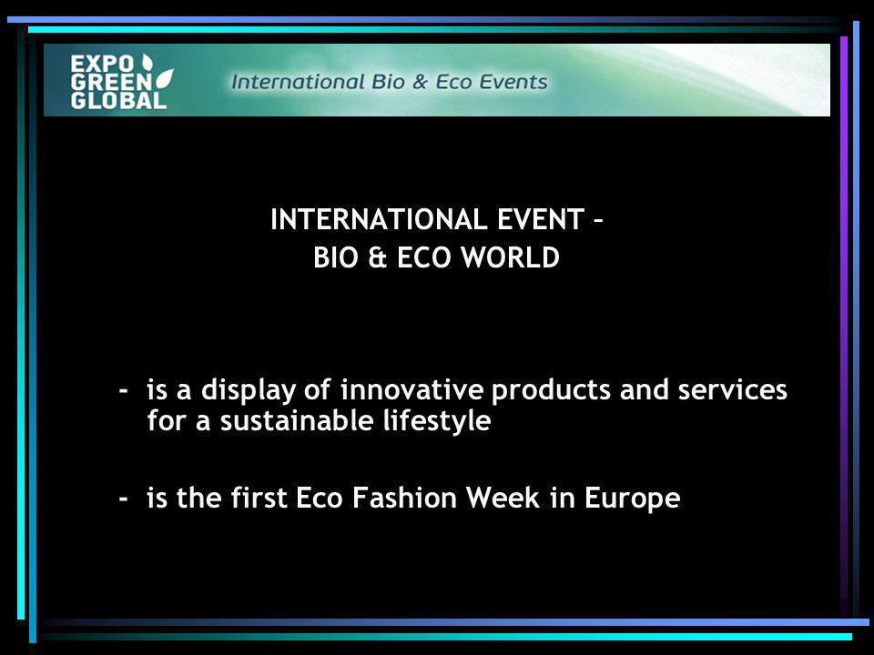 INTERNATIONAL EVENT – BIO & ECO WORLD - is a display of innovative products and services for a sustainable lifestyle - is the first Eco Fashion Week in Europe