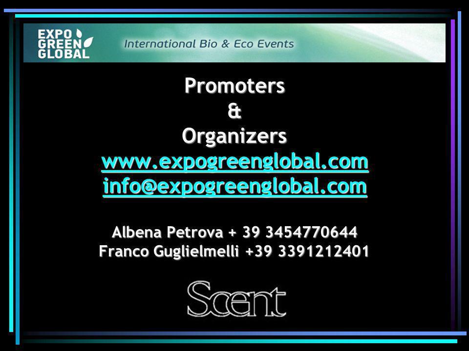 Promoters & Organizers www.expogreenglobal.com info@expogreenglobal.com Albena Petrova + 39 3454770644 Franco Guglielmelli +39 3391212401 Promoters &