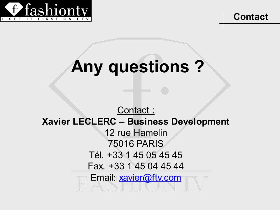 Contact Contact : Xavier LECLERC – Business Development 12 rue Hamelin 75016 PARIS Tél. +33 1 45 05 45 45 Fax. +33 1 45 04 45 44 Email: xavier@ftv.com