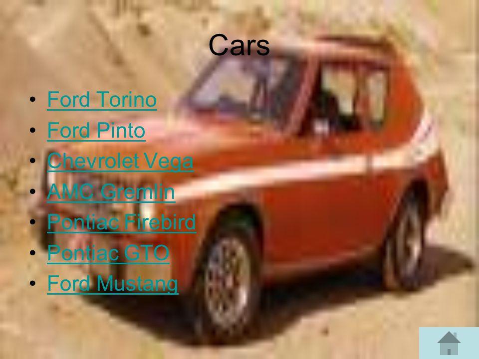 Cars Ford Torino Ford Pinto Chevrolet Vega AMC Gremlin Pontiac Firebird Pontiac GTO Ford Mustang