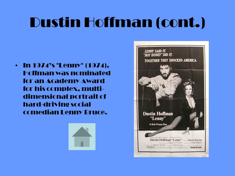 Dustin Hoffman (cont.) In 1974s Lenny (1974), Hoffman was nominated for an Academy Award for his complex, multi- dimensional portrait of hard-driving social comedian Lenny Bruce.